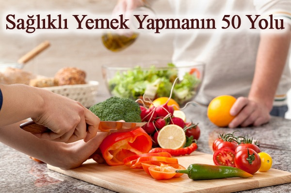 Sağlıklı yemek yapmanın 50 yolu