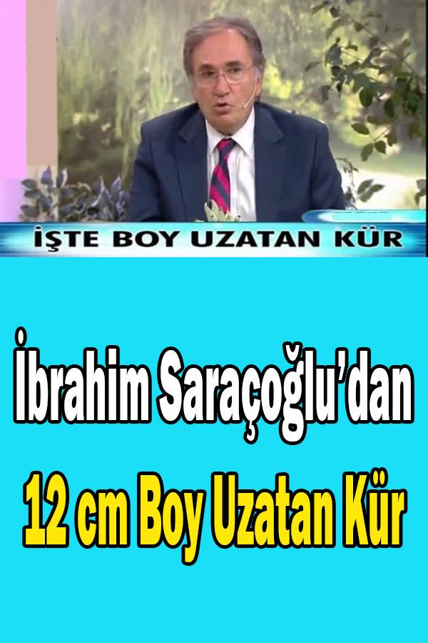İbrahim Saraçoğlu boy uzatan kür tarifi